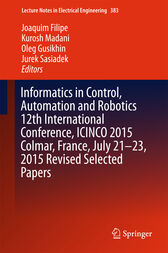 Informatics in Control, Automation and Robotics 12th International Conference, ICINCO 2015 Colmar, France, July 21-23, 2015 Revised Selected Papers by Joaquim Filipe