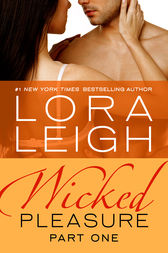 Wicked Pleasure: Part 1 by Lora Leigh