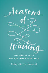 Seasons of Waiting by Betsy Childs Howard