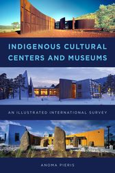 Indigenous Cultural Centers and Museums by Anoma Pieris