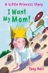 I Want My Mom! by Tony Ross