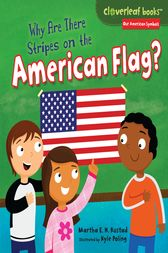 Why Are There Stripes on the American Flag? by Martha E. H. Rustad