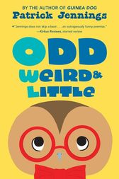 Odd, Weird & Little by Patrick Jennings