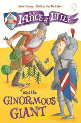 Sir Lance-a-Little: 5: Sir Lance-a-Little and the Ginormous Giant by Rose Impey