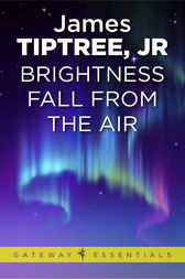 Brightness Falls from the Air by James Tiptree Jr.