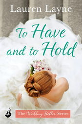 To Have And To Hold: The Wedding Belles Book 1 by Lauren Layne