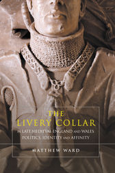 The Livery Collar in Late Medieval England and Wales by Matthew Ward