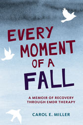 Every Moment of a Fall by Carol Miller