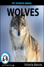 My Favorite Animal: Wolves by Victoria Marcos