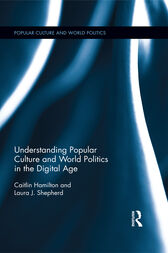Understanding Popular Culture and World Politics in the Digital Age by Laura J. Shepherd
