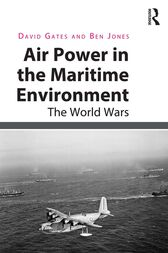 Air Power in the Maritime Environment by David Gates