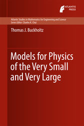 Models for Physics of the Very Small and Very Large by Thomas J. Buckholtz