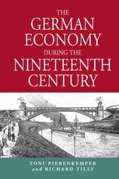 The German Economy During the Nineteenth Century by Toni Pierenkemper