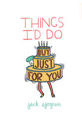 Things I'd Do (But Just for You) by Jack Sjogren