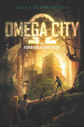 Omega City: The Forbidden Fortress by Diana Peterfreund