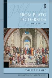 Philosophic Classics: From Plato to Derrida by Forrest Baird