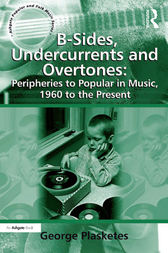 B-Sides, Undercurrents and Overtones: Peripheries to Popular in Music, 1960 to the Present by George Plasketes