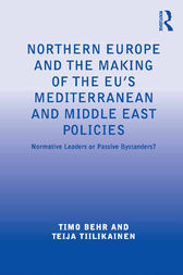 Northern Europe and the Making of the EU's Mediterranean and Middle East Policies by Timo Behr