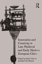 Innovation and Creativity in Late Medieval and Early Modern European Cities by Karel Davids