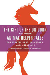 The Gift of the Unicorn and Other Animal Helper Tales for Storytellers, Educators, and Librarians by Dan Keding