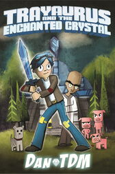 DanTDM: Trayaurus and the Enchanted Crystal by DanTDM;  Daniel Middleton