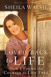 Loved Back to Life by Sheila Walsh