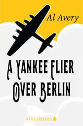 A Yankee Flier Over Berlin by Rutherford G. Montgomery