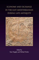Economy and Exchange in the East Mediterranean during Late Antiquity by Sean Kingsley