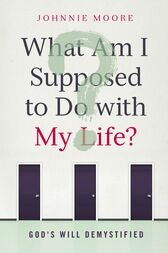 What Am I Supposed to Do with My Life? by Johnnie Moore