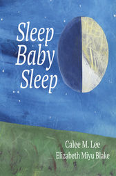 Sleep, Baby, Sleep by Calee M. Lee