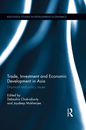 Trade, Investment and Economic Development in Asia by Debashis Chakraborty