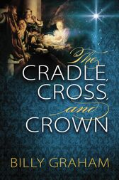 The Cradle, Cross, and Crown by Billy Graham