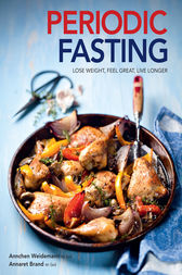 Periodic Fasting: Lose Weight, Feel Great, Live Longer by Annchen Weidemann