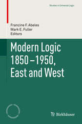 Modern Logic 1850-1950, East and West by Francine F. Abeles