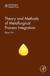 Theory and Methods of Metallurgical Process Integration by Ruiyu Yin
