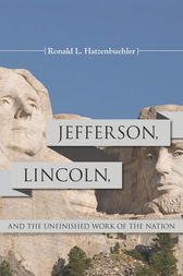 Jefferson, Lincoln, and the Unfinished Work of the Nation by Ronald L. Hatzenbuehler