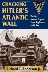 Cracking Hitler's Atlantic Wall by Richard C. Anderson