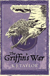 The Griffin's War by K J Taylor