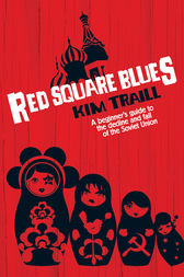 Red Square Blues: A Beginner's Guide to the Decline & Fall of the Soviet Union by Kim Traill