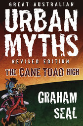 Great Australian Urban Myths: Revised Edition The Cane Toad High by Graham Seal