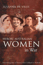 Heroic Australian Women In War by Susanna De Vries
