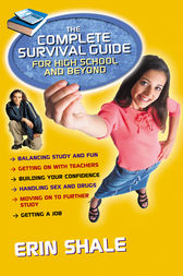The Complete Survival Guide for High School and Beyond by Erin Shale
