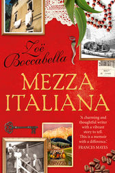 Mezza Italiana: An Enchanting Story About Love, Family, La Dolce Vita and Finding Your Place in the World by Zoe Boccabella