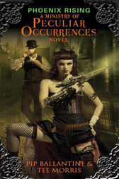 Phoenix Rising: A Ministry of Peculiar Occurrences Novel by Pip Ballantine