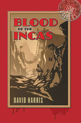 Blood of the Incas: Time Raiders 1 by David Harris