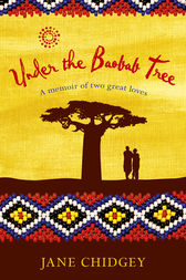Under the Baobab Tree: An unexpected love story by Jane Chidgey