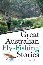 Great Australian Fly-Fishing Stories by Les Hawkins
