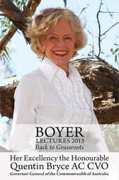 Boyer Lectures 2013: Back to Grassroots by Quentin Bryce