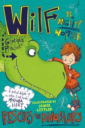 Wilf the Mighty Worrier: Rescues the Dinosaurs by Georgia Pritchett