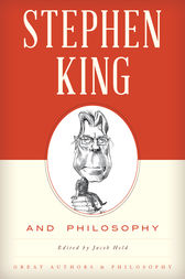 Stephen King and Philosophy by Jacob M. Held